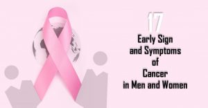 17 Early Sign and Symptoms of Cancer in Men and Women