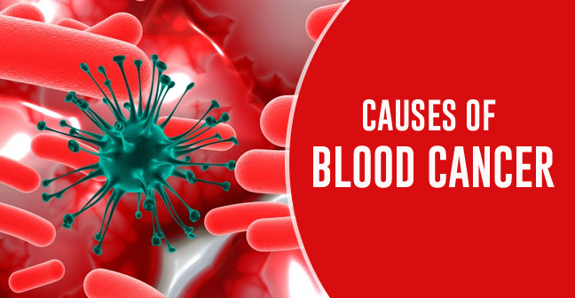 How is  blood cancer caused? – 13 Major Reasons
