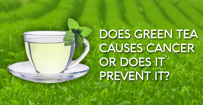 Does Green Tea Causes Cancer or does it prevent it ?